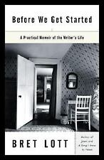 Before We Get Started: A Practical Memoir of the Writer's Life Lott, Bret Paper