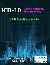 Icd-10 : Clinical Concepts for Cardiology (ICD-10 Clinical Concepts Series)...
