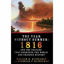 The Year Without Summer: 1816 and the Volcano That Darkened the World and Change