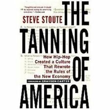 The Tanning of America : How Hip-Hop Created a Culture That Rewrote the Rules...