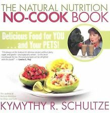 The Natural Nutrition No-Cook Book : Delicious Food for You... and Your Pets!...