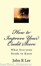 How to Improve Your Credit Score : What Everyone Needs to Know by John R. Lee...
