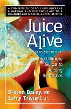 Juice Alive : The Ultimate Guide to Juicing Remedies by Larry, Jr. Trivieri,...