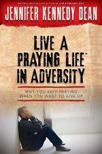 Live a Praying Life®! in Adversity: Why You Keep Praying When You Want to Give U