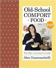 Old-School Comfort Food: The Way I Learned to Cook by Guarnaschelli, Alex