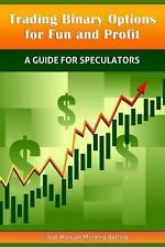 Trading Binary Options for Fun and Profit : A Guide for Speculators by Jose...