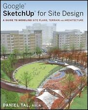 Google SketchUp for Site Design : A Guide to Modeling Site Plans, Terrain and...
