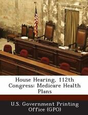 House Hearing, 112th Congress : Medicare Health Plans (2013, Paperback)