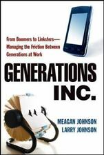 Generations, Inc.: From Boomers to Linksters--Managing the Friction Between Gen