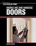 Installing & Hanging Doors (For Pros By Pros), Katz, Gary, Good Book