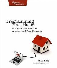 Programming Your Home : Automate with Arduino, Android, and Your Computer by...