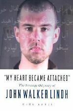 My Heart Became Attached : The Strange Journey of John Walker Lindh by Mark Kuki