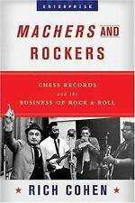 Machers and Rockers : Chess Records and the Business of Rock and Roll by Rich...