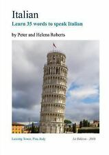 Italian - Learn 35 Words to Speak Italian by Peter Roberts and Helena Roberts...