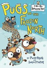 A Not-So-Impossible Tale: Pugs of the Frozen North by Philip Reeve (2016,...