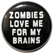 "1"" (25mm) 'ZOMBIES Love me for my Brains!' Button Badge PIn - High Quality"