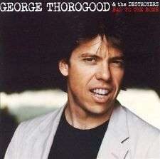 GEORGE THOROGOOD & THE DESTROYERS--Bad To The Bone--CD- EMI Pressing