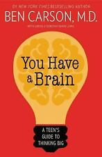 You Have a Brain : A Teen's Guide to Think Big by Ben Carson (2015, Hardcover)