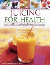 Juicing for Health : How to Make 65 Fresh and Natural Juices for Health,...
