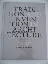 TRADITION AND INVENTION IN ARCHITECTURE Robert Stern Conversations and Essays
