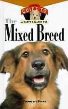 The Mixed Breed: Guide to Happy Healthy Dog, HB