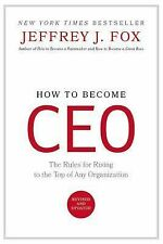 How to Become CEO : Rules for Rising to the Top of Any Organization Jeffrey Fox