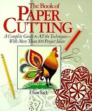 The Book Of Paper Cutting: A Complete Guide To All The Techniques - With More Th