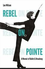 Rebel on Pointe: A Memoir of Ballet and Broadway