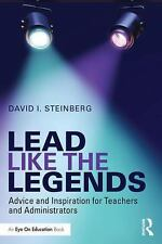 Lead Like the Legends : Advice and Inspiration for Teachers and...
