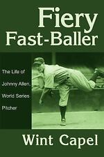 Fiery Fast-Baller: The Life of Johnny Allen, World Series Pitcher, , Capel, Wint