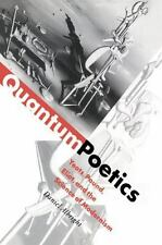 Quantum Poetics : Yeats, Pound, Eliot, and the Science of Modernism by Daniel...