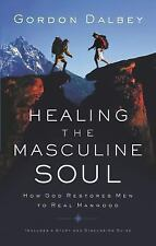 Healing the Masculine Soul : God's Restoration of Men to Real Manhood by...