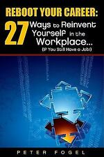 Reboot Your Career: 27 Ways to Reinvent Yourself in the Workplace... (If You Sti