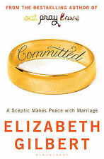 Committed: A Sceptic Makes Peace with Marriage - Elizabeth Gilbert