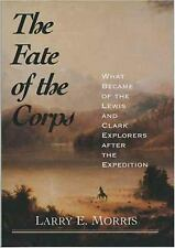 The Fate of the Corps: What Became of the Lewis and Clark Explorers After the Ex