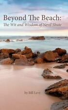 Beyond the Beach: the Wit and Wisdom of Nevil Shute by Bill Levy (2012,...