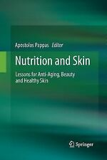 Nutrition and Skin : Lessons for Anti-Aging, Beauty and Healthy Skin (2014,...
