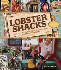 Lobster Shacks : A Road-Trip Guide to New England's Best Lobster Joints by...