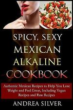 Alkaline Recipes and Lifestyle: Spicy, Sexy Mexican Alkaline Cookbook :...