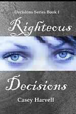 Righteous Decisions by Casey Harvell (2013, Paperback)