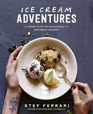 Ice Cream Adventures : More Than 100 Deliciously Different Recipes by Stef...