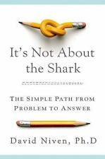 It's Not about the Shark : Thye Simple Path from Problem to Answer by David...