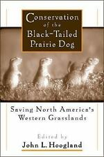 Conservation of the Black-Tailed Prairie Dog: Saving North America's Western Gra