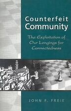 Counterfeit Community: The Exploitation of Our Longings for Connectedness