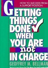 Getting Things Done When You Are Not in Charge: How to Succeed from a Support Po