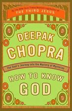 How to Know God : The Soul's Journey into the Mystery of Mysteries by Deepak...