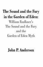 The Sound and the Fury in the Garden of Eden : William Faulkner's the Sound...