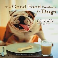 The Good Food Cookbook for Dogs : 50 Home Cooked Recipes for the Health