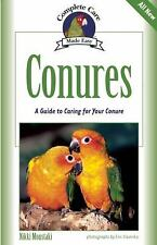Conures: A Guide to Caring for Your Conure (Complete Care Made Easy)