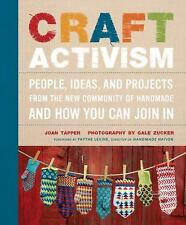 Craft Activism: People, Ideas, and Projects from the New Community of Handmade a
